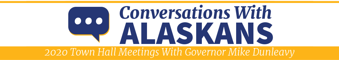 Conversations with Alaskans. 2020 Town Hall Meetings with Governor Mike Dunleavy