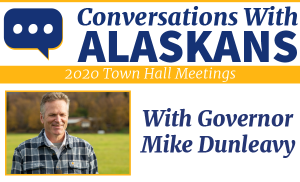 Conversations with Alaskans 2020 Town Hall Meetings with Governor Mike Dunleavy